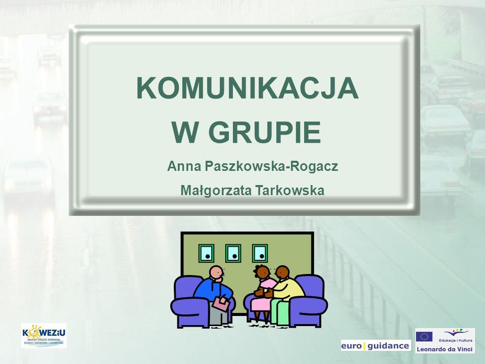 KOMUNIKACJA W GRUPIE Anna Paszkowska-Rogacz Małgorzata Tarkowska