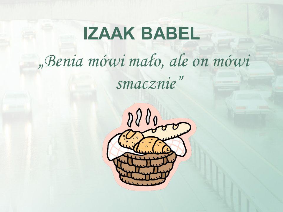 IZAAK BABEL Benia mówi mało, ale on mówi smacznie