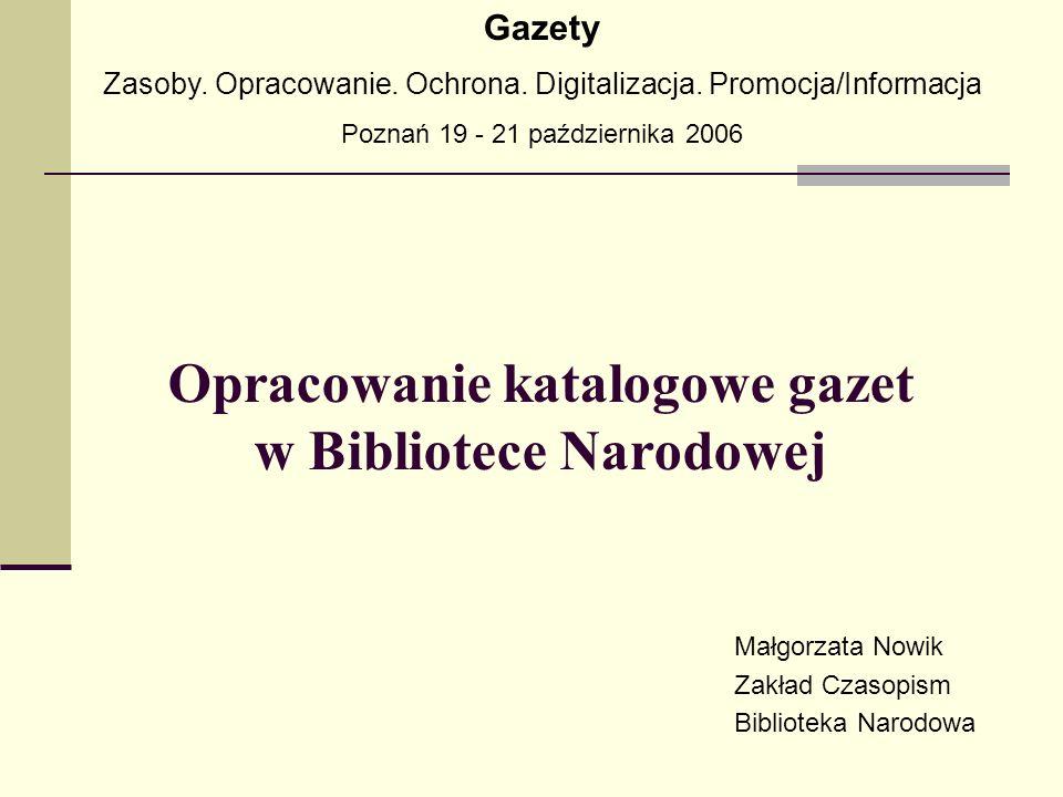Gazety 1927 – 1939 Bieżący wpływ nie katalogowane Gazety po 1945 Zbiory retrospektywne przejęte Zbiory retrospektywne BN Kartoteka zbiorów opracowanych prowizorycznie (tzw.