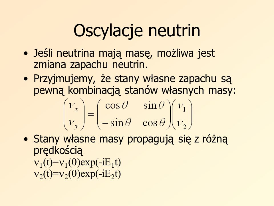 Jeśli neutrina mają masę, możliwa jest zmiana zapachu neutrin. Przyjmujemy, że stany własne zapachu są pewną kombinacją stanów własnych masy: Stany wł