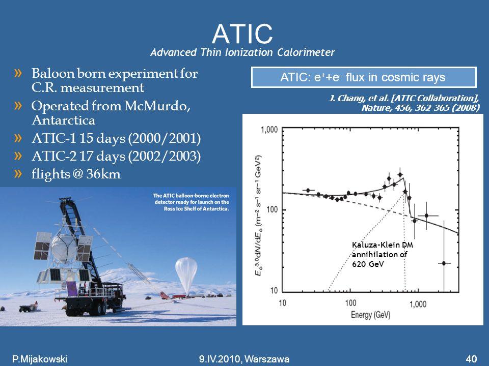 40 ATIC Kaluza-Klein DM annihilation of 620 GeV ATIC: e + +e - flux in cosmic rays J. Chang, et al. [ATIC Collaboration], Nature, 456, 362-365 (2008)