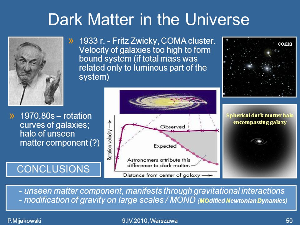 Dark Matter in the Universe » 1933 r. - Fritz Zwicky, COMA cluster. Velocity of galaxies too high to form bound system (if total mass was related only