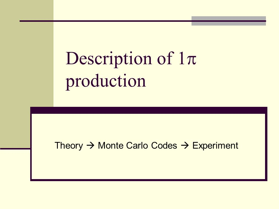 Description of 1 production Theory Monte Carlo Codes Experiment