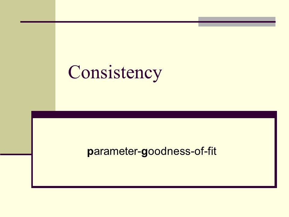 Consistency parameter-goodness-of-fit