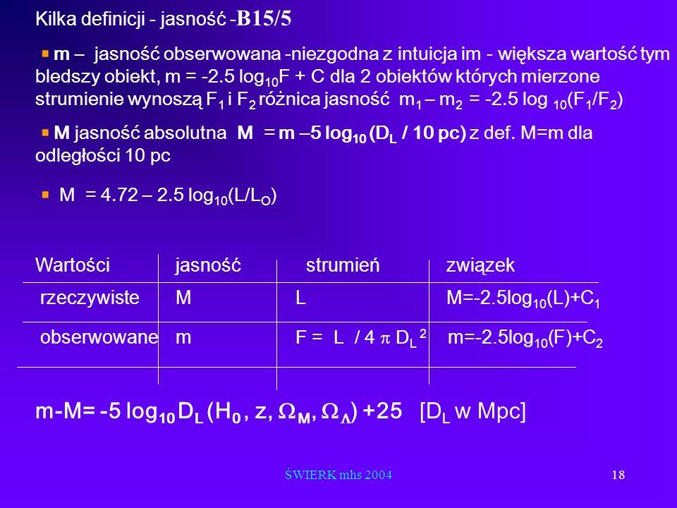 ŚWIERK mhs 200418 Kilka definicji - jasność - B15/5 m – jasność obserwowana -niezgodna z intuicja im - większa wartość tym bledszy obiekt, m = -2.5 lo
