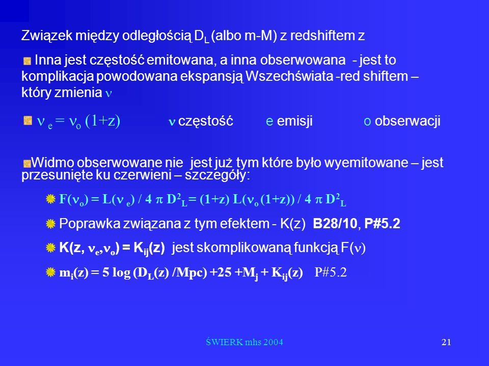 ŚWIERK mhs 200421 Związek między odległością D L (albo m-M) z redshiftem z Inna jest częstość emitowana, a inna obserwowana - jest to komplikacja powo
