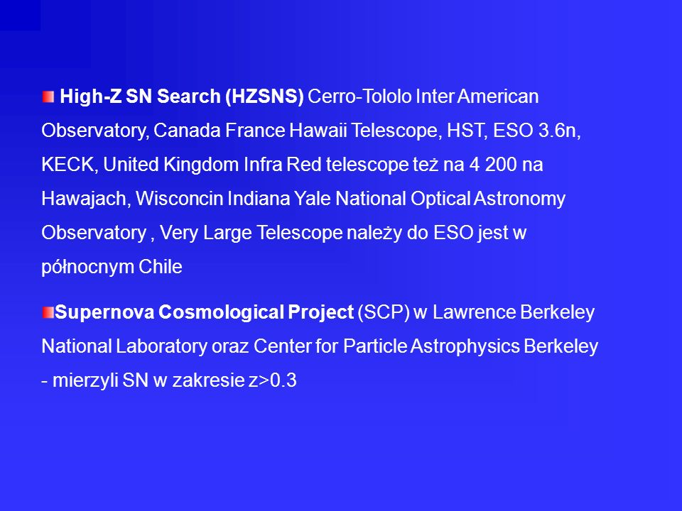 High-Z SN Search (HZSNS) Cerro-Tololo Inter American Observatory, Canada France Hawaii Telescope, HST, ESO 3.6n, KECK, United Kingdom Infra Red telesc