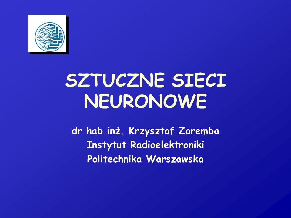 SZTUCZNE SIECI NEURONOWE dr hab.inż. Krzysztof Zaremba Instytut Radioelektroniki Politechnika Warszawska