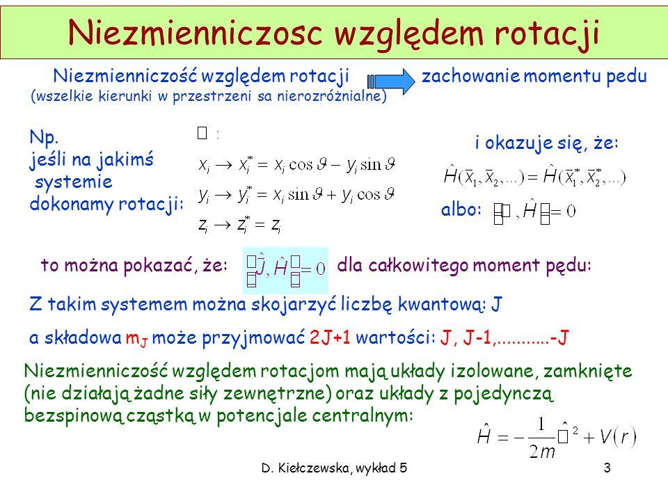 D. Kiełczewska, wykład 53 Niezmienniczosc względem rotacji Niezmienniczość względem rotacji zachowanie momentu pedu (wszelkie kierunki w przestrzeni s