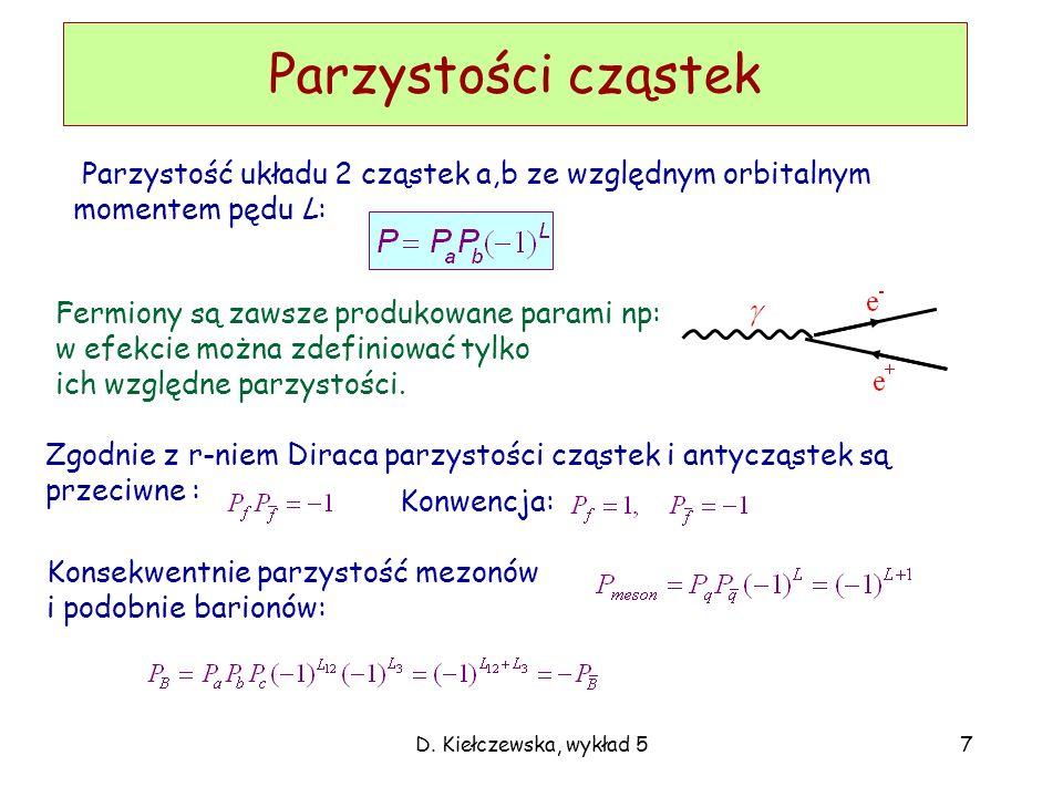 D. Kiełczewska, wykład 57 Parzystości cząstek Parzystość układu 2 cząstek a,b ze względnym orbitalnym momentem pędu L: Zgodnie z r-niem Diraca parzyst