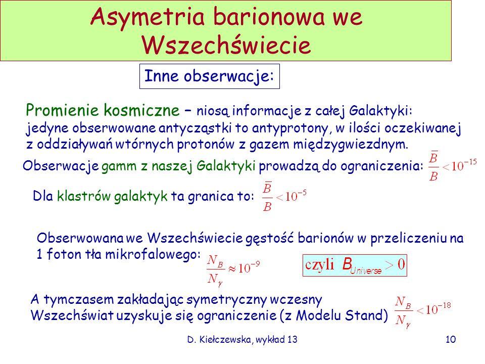 D. Kiełczewska, wykład 13 Asymetria barionowa we Wszechświecie Inne obserwacje: Promienie kosmiczne – niosą informacje z całej Galaktyki: jedyne obser
