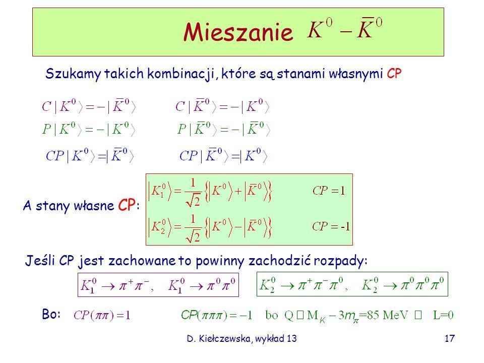 D. Kiełczewska, wykład 13 Mieszanie Szukamy takich kombinacji, które są stanami własnymi CP A stany własne CP : Jeśli CP jest zachowane to powinny zac