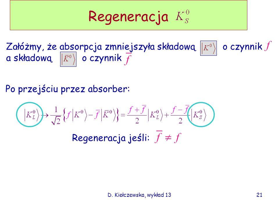 D. Kiełczewska, wykład 13 Regeneracja Załóżmy, że absorpcja zmniejszyła składową o czynnik a składową o czynnik Po przejściu przez absorber: Regenerac