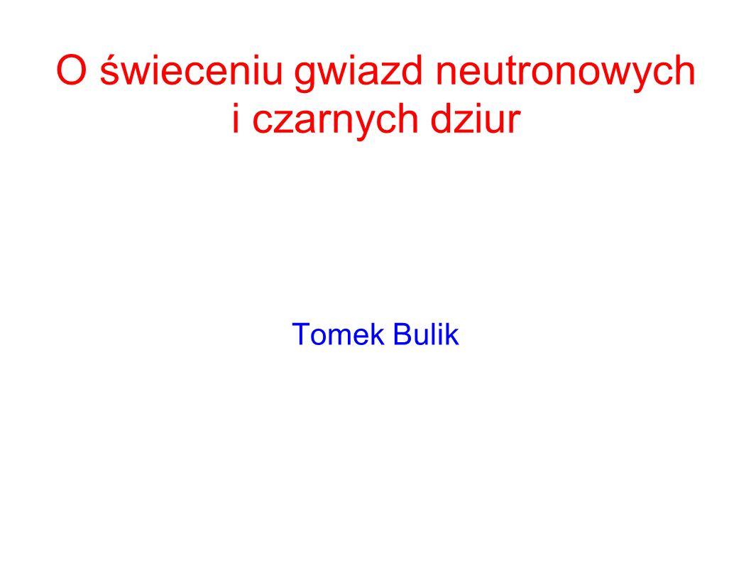 O świeceniu gwiazd neutronowych i czarnych dziur Tomek Bulik