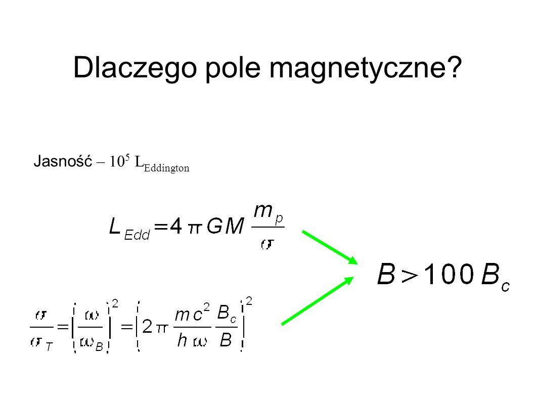 Dlaczego pole magnetyczne? Jasność – 10 5 L Eddington