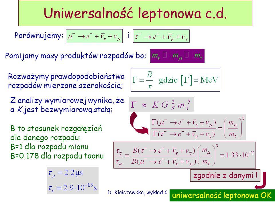 D. Kiełczewska, wykład 612 Uniwersalność leptonowa c.d. Porównujemy:i Pomijamy masy produktów rozpadów bo: Rozważymy prawdopodobieństwo rozpadów mierz