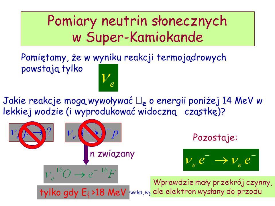 D. Kiełczewska, wykład 1027 Wodne detektory Czerenkowa BOREXINO, KAMLAND(2): Liquid Scintillator Super-Kamiokande - z lekką wodą SNO - z ciężką wodą M