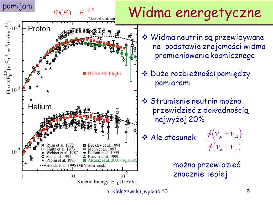 D. Kiełczewska, wykład 104 Neutrina atmosferyczne Neutrina oddziałują słabo. Dla ~1 GeV Dla 1 prawd. oddz. na drodze ~40m: Liczba neutrin, które wpada