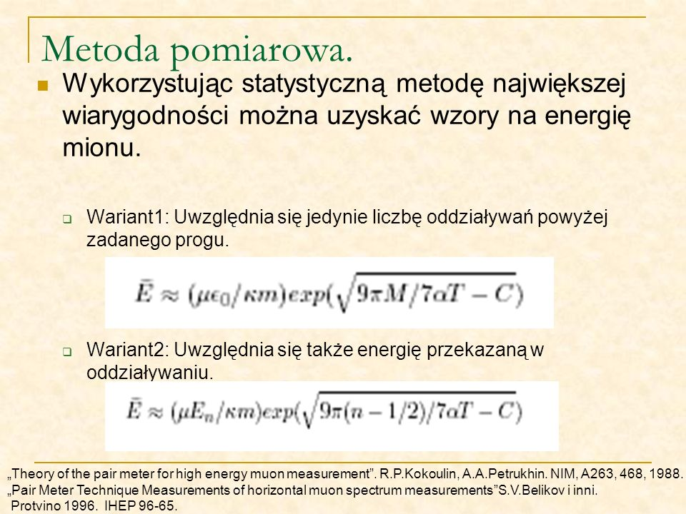 Metoda pomiarowa. Wykorzystując statystyczną metodę największej wiarygodności można uzyskać wzory na energię mionu. Wariant1: Uwzględnia się jedynie l