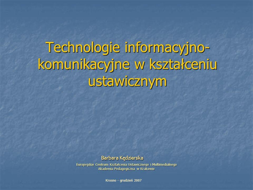 Technologie informacyjno- komunikacyjne w kształceniu ustawicznym Barbara Kędzierska Europejskie Centrum Kształcenia Ustawicznego i Multimedialnego Ak