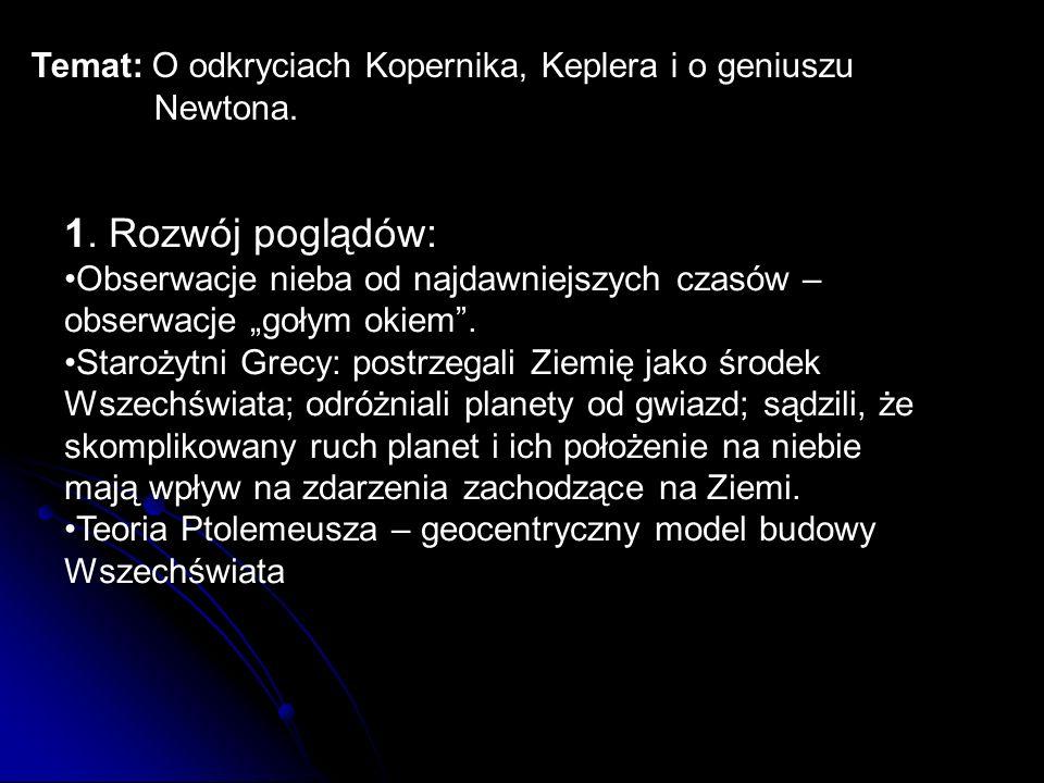 Temat: O odkryciach Kopernika, Keplera i o geniuszu Newtona. 1. Rozwój poglądów: Obserwacje nieba od najdawniejszych czasów – obserwacje gołym okiem.