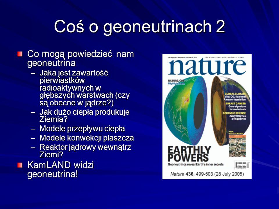 Coś o geoneutrinach 2 Co mogą powiedzieć nam geoneutrina –Jaka jest zawartość pierwiastków radioaktywnych w głębszych warstwach (czy są obecne w jądrze ) –Jak dużo ciepła produkuje Ziemia.