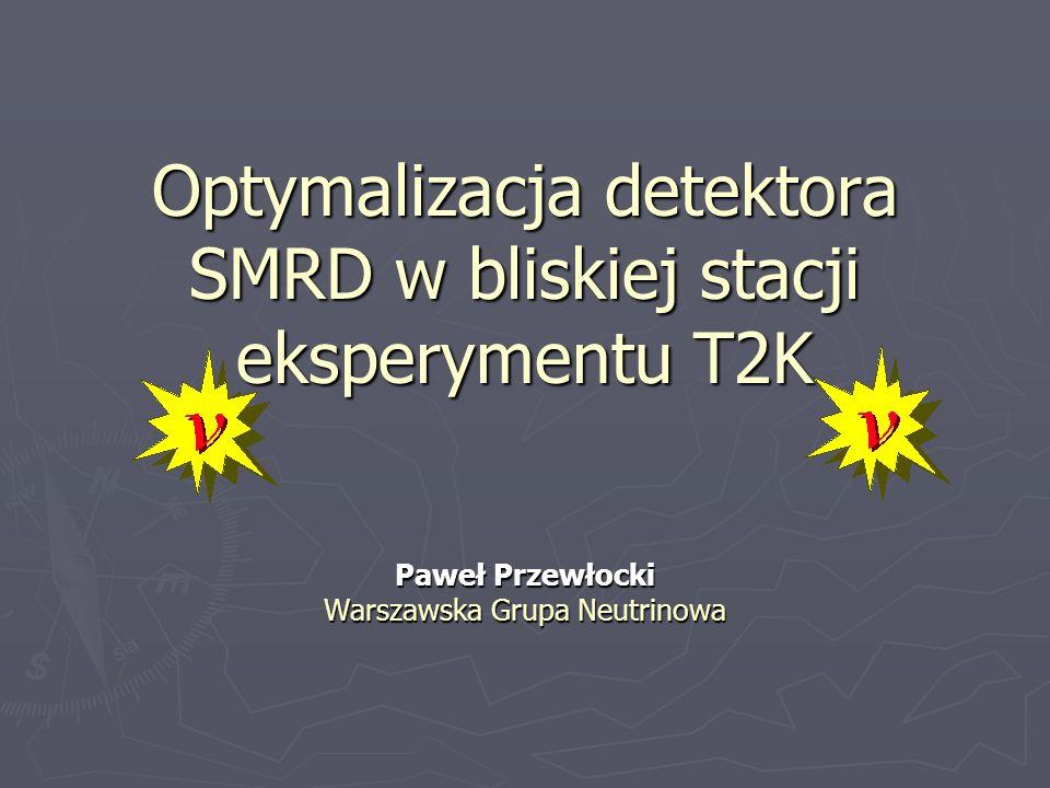 Optymalizacja detektora SMRD w bliskiej stacji eksperymentu T2K Paweł Przewłocki Warszawska Grupa Neutrinowa