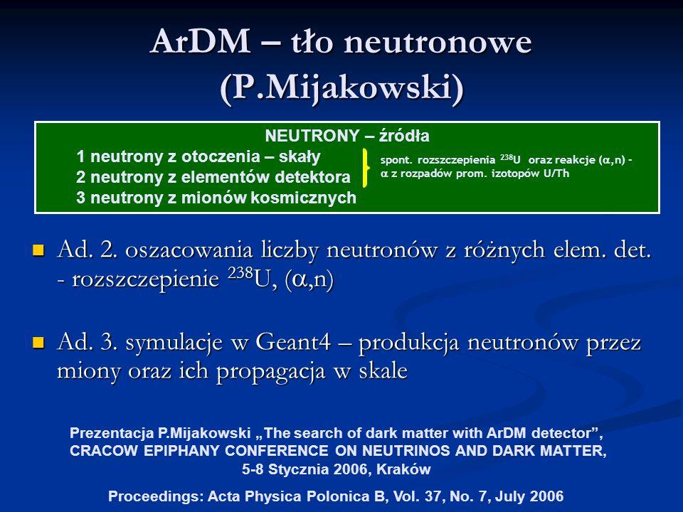 ArDM – tło neutronowe (P.Mijakowski) Ad. 2. oszacowania liczby neutronów z różnych elem.