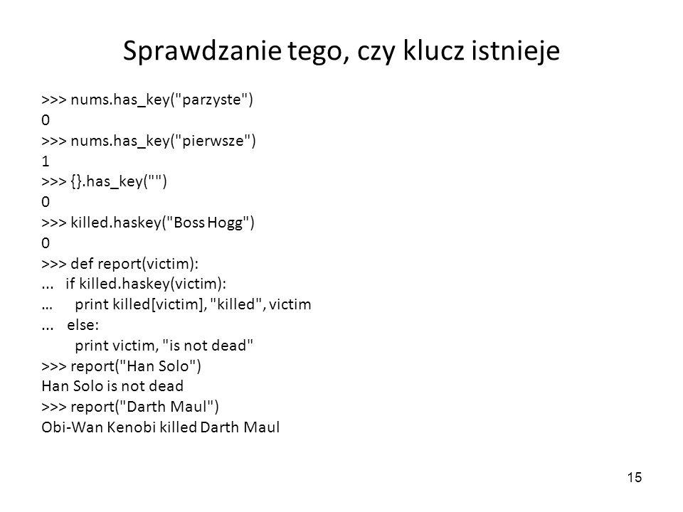 15 Sprawdzanie tego, czy klucz istnieje >>> nums.has_key(