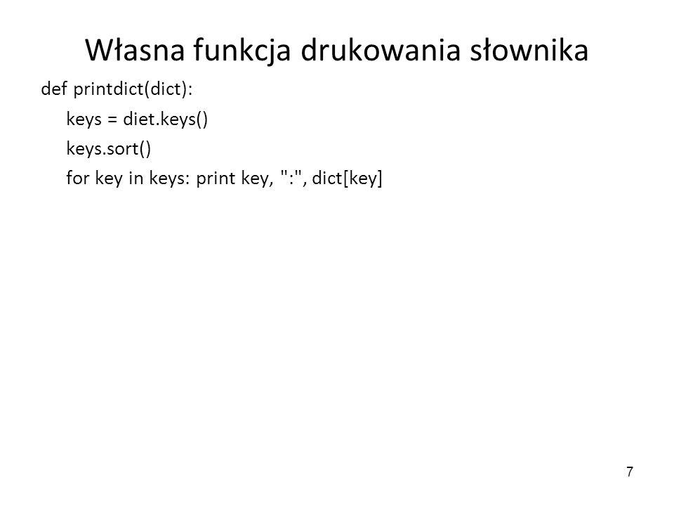 7 Własna funkcja drukowania słownika def printdict(dict): keys = diet.keys() keys.sort() for key in keys: print key,
