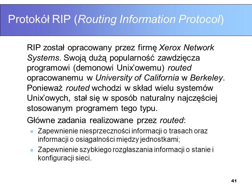 41 Protokół RIP (Routing Information Protocol) RIP został opracowany przez firmę Xerox Network Systems. Swoją dużą popularność zawdzięcza programowi (