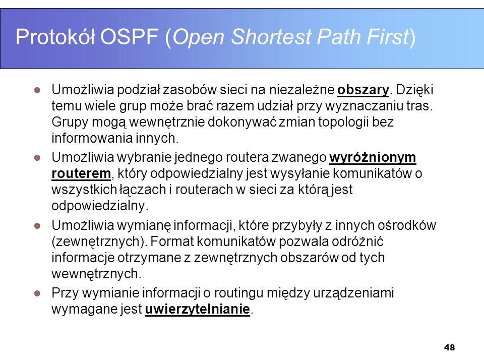 48 Protokół OSPF (Open Shortest Path First) Umożliwia podział zasobów sieci na niezależne obszary. Dzięki temu wiele grup może brać razem udział przy