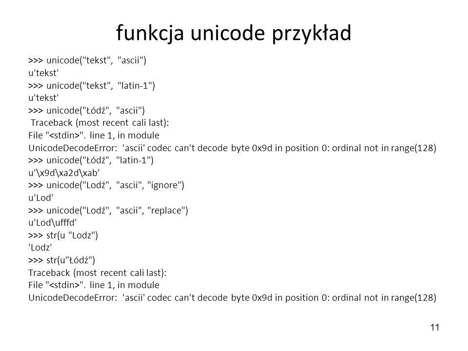 11 funkcja unicode przykład >>> unicode(