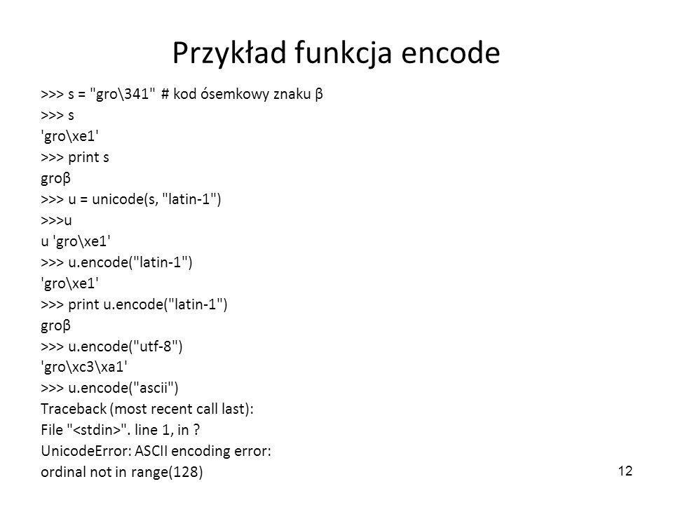 12 Przykład funkcja encode >>> s =