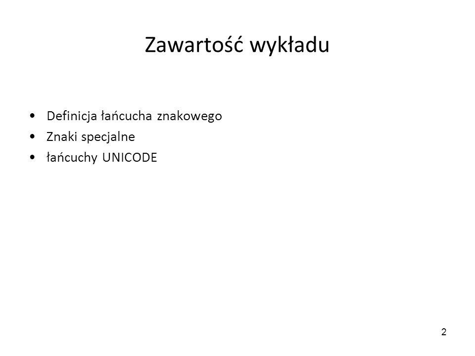 2 Zawartość wykładu Definicja łańcucha znakowego Znaki specjalne łańcuchy UNICODE