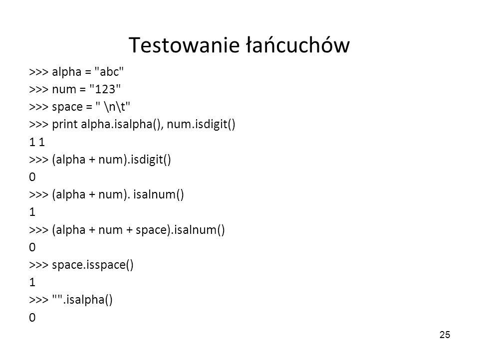 25 Testowanie łańcuchów >>> alpha =
