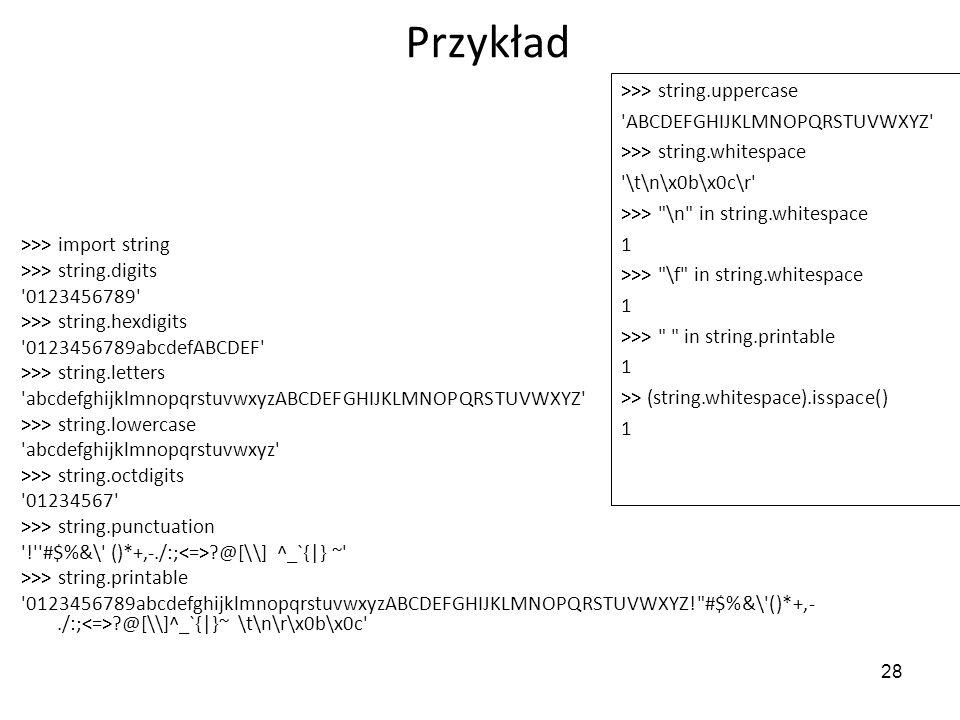 28 Przykład >>> import string >>> string.digits '0123456789' >>> string.hexdigits '0123456789abcdefABCDEF' >>> string.letters 'abcdefghijklmnopqrstuvw