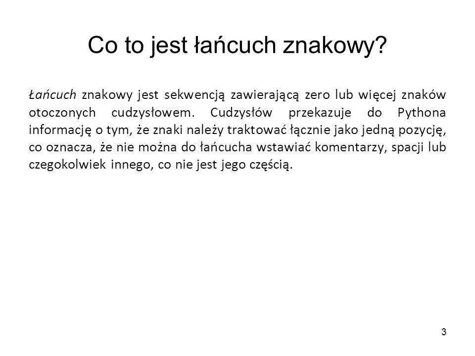 14 Przykład >>> sekwoja [0] s >>> jeden\ndwa [5] \n >>> s = sekwoja >>> print s[0], s[7/2], s[-3], s[-1] s w o a >>> s[len(s)] Traceback (most recent call last): File , line 1, in .