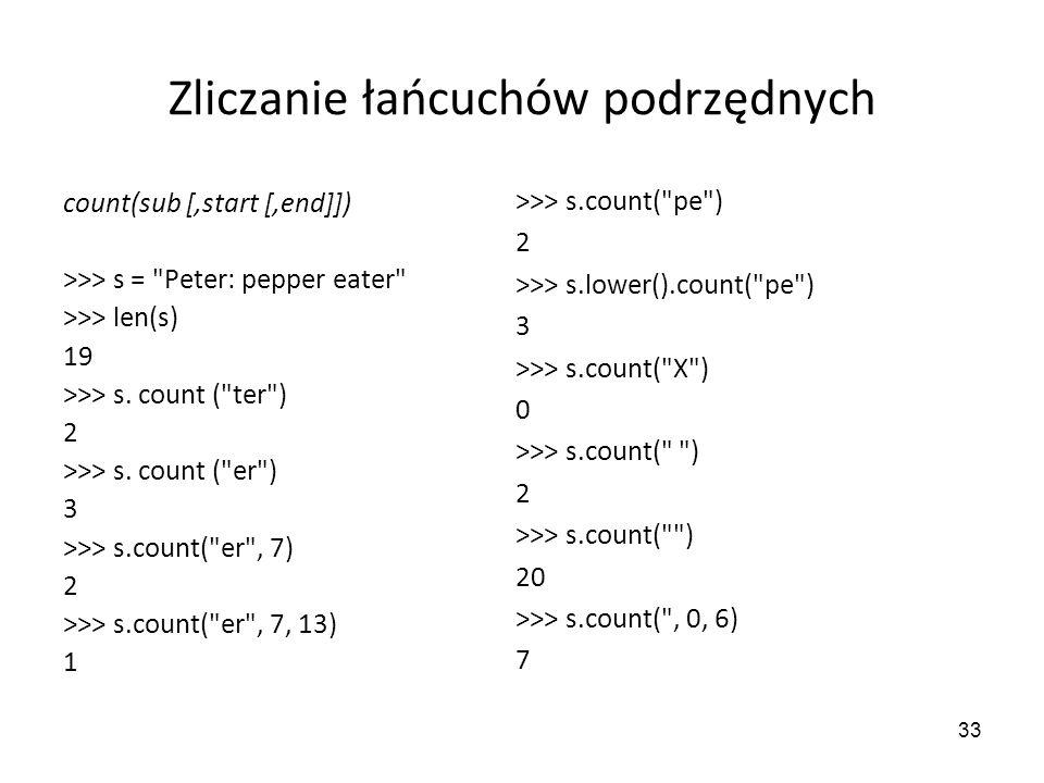 33 Zliczanie łańcuchów podrzędnych count(sub [,start [,end]]) >>> s =