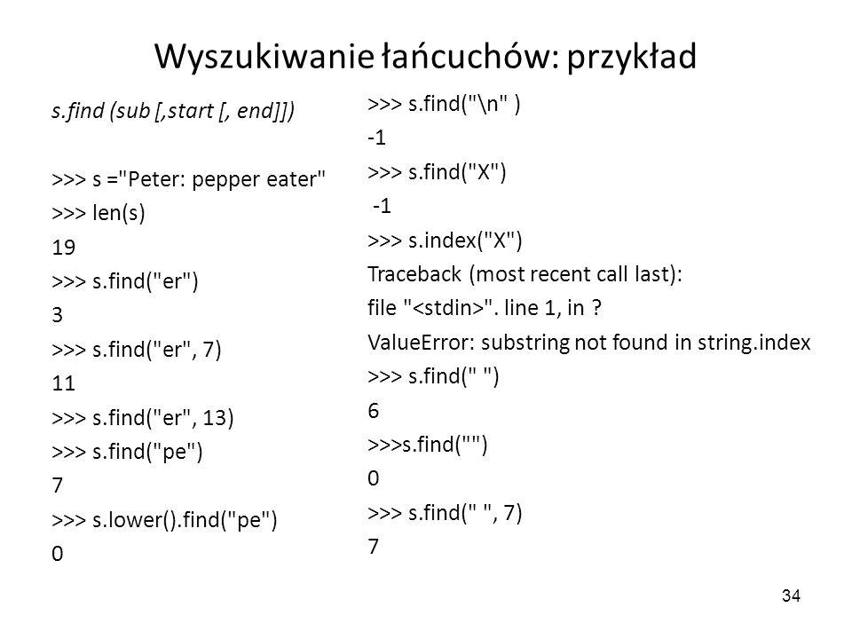 34 Wyszukiwanie łańcuchów: przykład s.find (sub [,start [, end]]) >>> s =