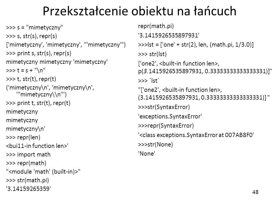 48 Przekształcenie obiektu na łańcuch >>> s =