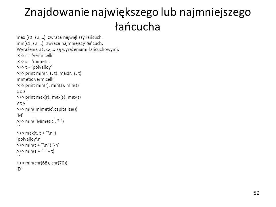52 Znajdowanie największego lub najmniejszego łańcucha max (s1, s2,...), zwraca największy łańcuch. min(s1,s2,...), zwraca najmniejszy łańcuch. Wyraże