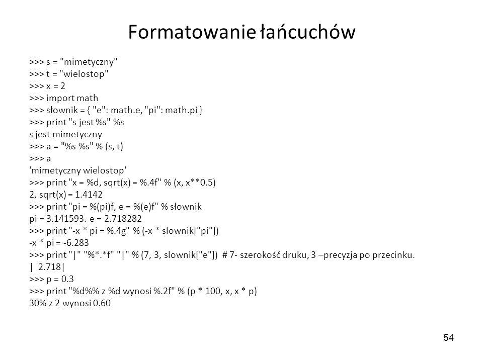 54 Formatowanie łańcuchów >>> s =