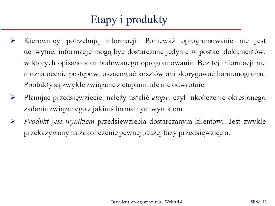 Inżynieria oprogramowania, Wykład 4 Slide 13 Etapy i produkty Kierownicy potrzebują informacji. Ponieważ oprogramowanie nie jest uchwytne, informacje