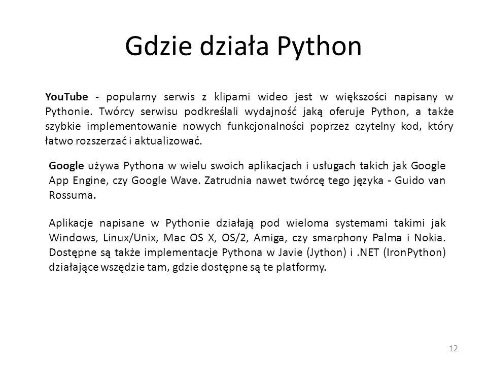 Gdzie działa Python 12 YouTube - popularny serwis z klipami wideo jest w większości napisany w Pythonie. Twórcy serwisu podkreślali wydajność jaką ofe