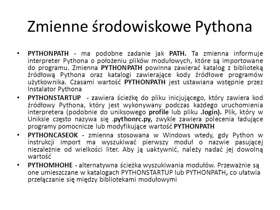 Zmienne środowiskowe Pythona PYTHONPATH - ma podobne zadanie jak PATH. Ta zmienna informuje interpreter Pythona o położeniu plików modułowych, które s