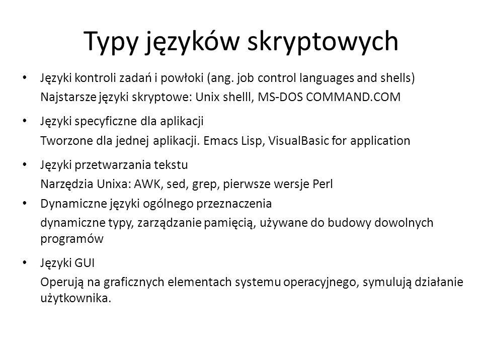 Typy języków skryptowych Języki kontroli zadań i powłoki (ang. job control languages and shells) Najstarsze języki skryptowe: Unix shelll, MS-DOS COMM