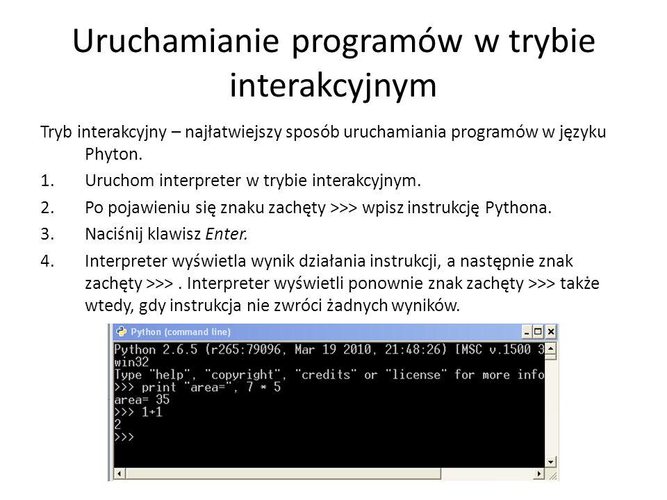 Uruchamianie programów w trybie interakcyjnym Tryb interakcyjny – najłatwiejszy sposób uruchamiania programów w języku Phyton. 1.Uruchom interpreter w