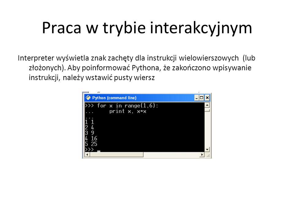 Praca w trybie interakcyjnym Interpreter wyświetla znak zachęty dla instrukcji wielowierszowych (lub złożonych).
