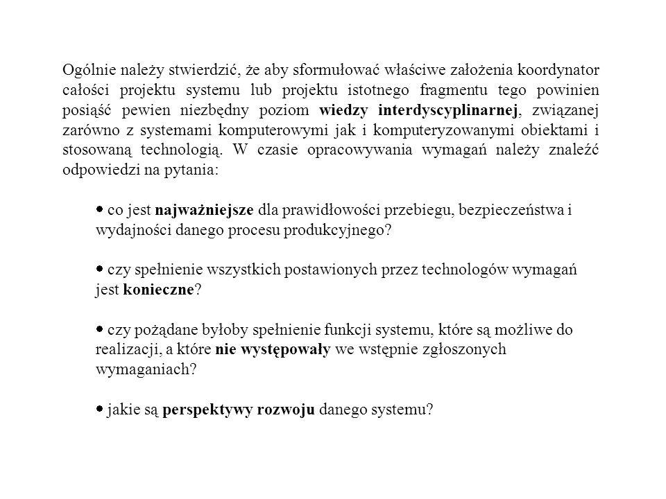 Ogólnie należy stwierdzić, że aby sformułować właściwe założenia koordynator całości projektu systemu lub projektu istotnego fragmentu tego powinien p